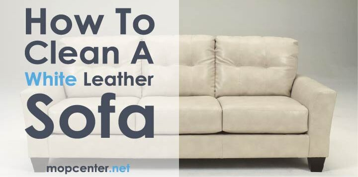 How To Clean A White Leather Sofa: Full Tutorial - Mop Center